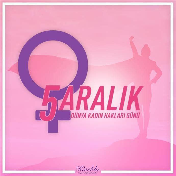5 Aralık Dünya Kadın Hakları Günü kutlu olsun!